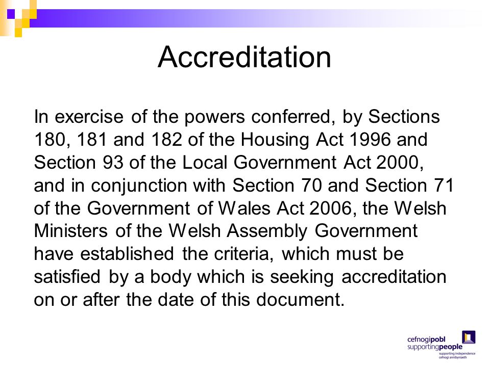 Accreditation In exercise of the powers conferred, by Sections 180, 181 and 182 of the Housing Act 1996 and Section 93 of the Local Government Act 200