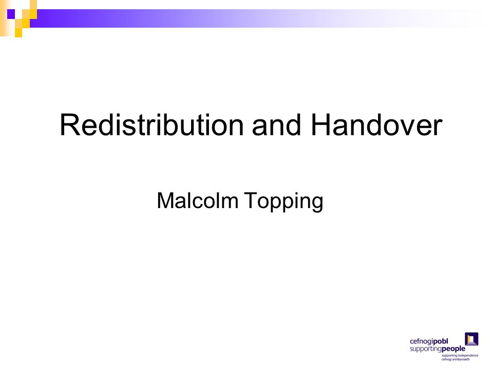 Redistribution and Handover Malcolm Topping