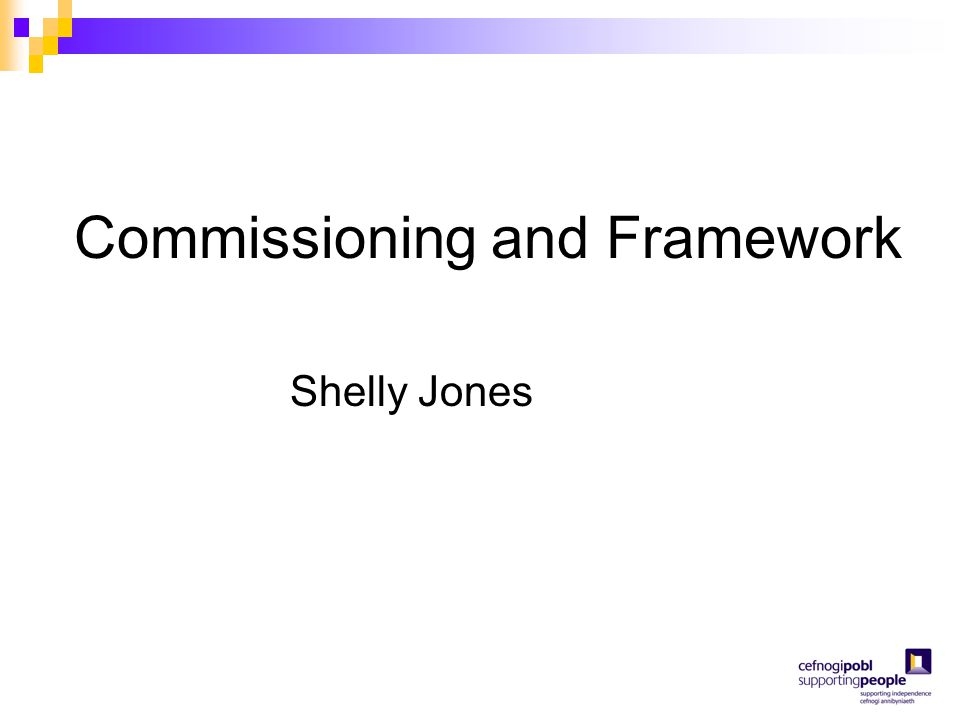 Commissioning and Framework Shelly Jones