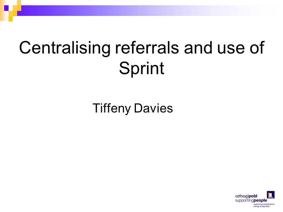 Centralising referrals and use of Sprint Tiffeny Davies