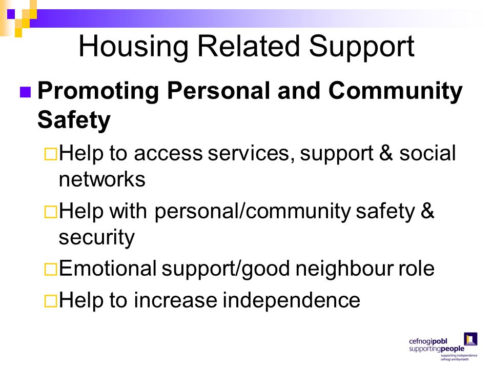 Housing Related Support Promoting Personal and Community Safety  Help to access services, support & social networks  Help with personal/community sa