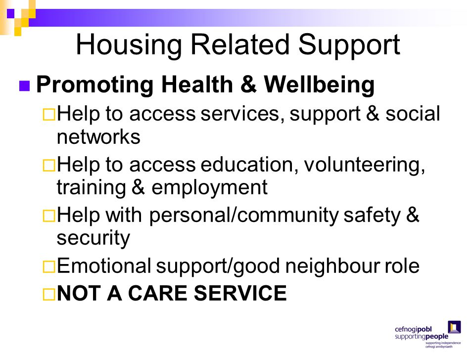 Housing Related Support Promoting Health & Wellbeing  Help to access services, support & social networks  Help to access education, volunteering, tr
