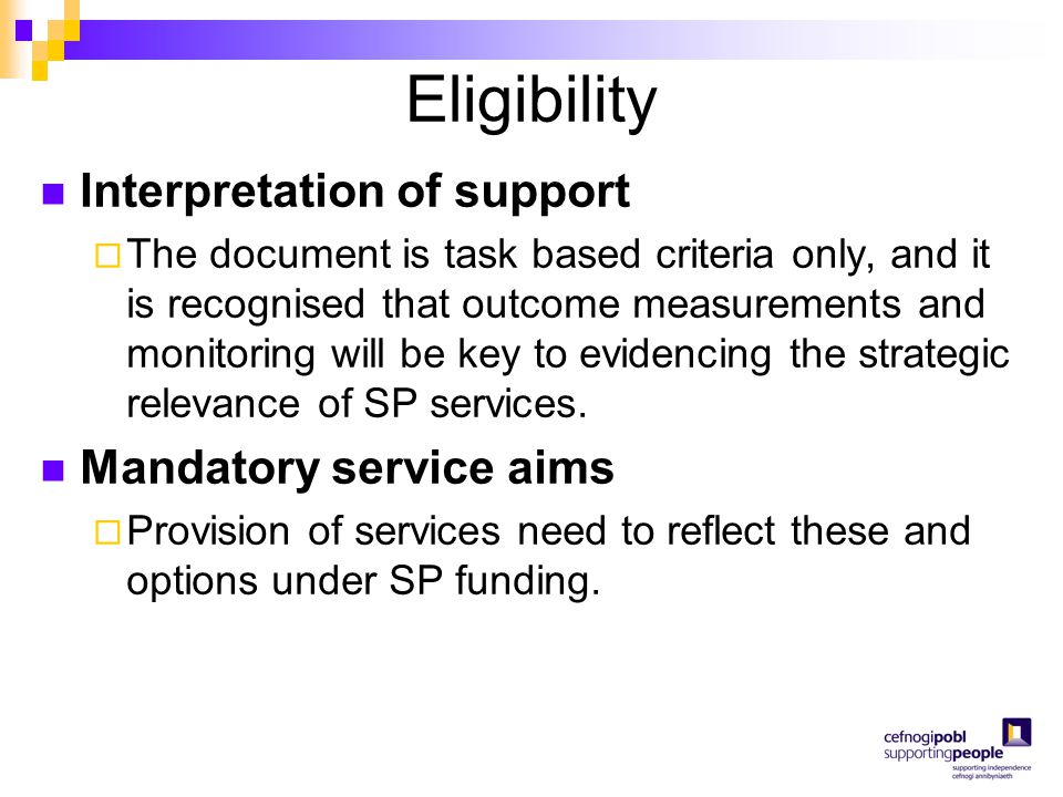 Eligibility Interpretation of support  The document is task based criteria only, and it is recognised that outcome measurements and monitoring will b