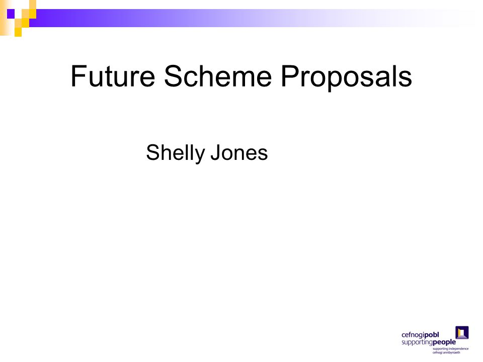 Future Scheme Proposals Shelly Jones