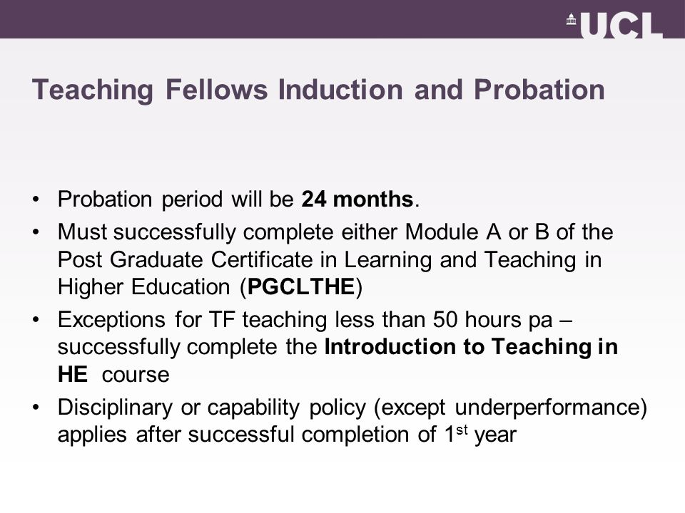 Teaching Fellows Induction and Probation Probation period will be 24 months.