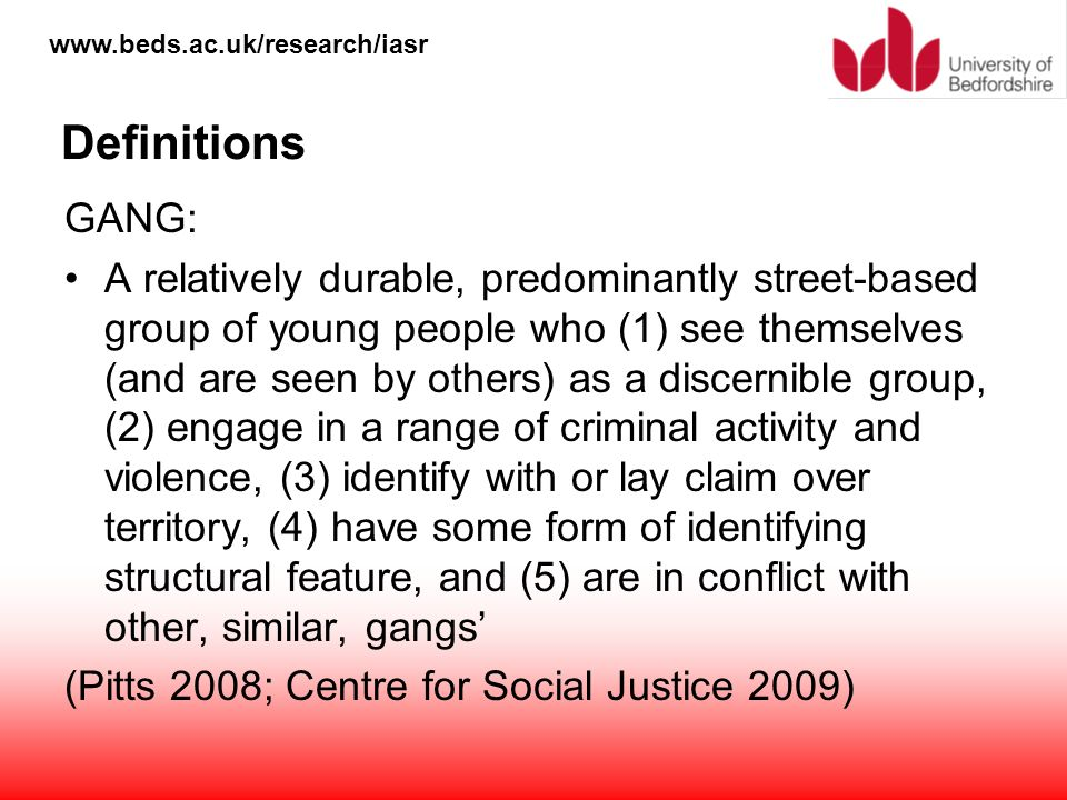 www.beds.ac.uk/research/iasr Definitions GANG: A relatively durable, predominantly street-based group of young people who (1) see themselves (and are