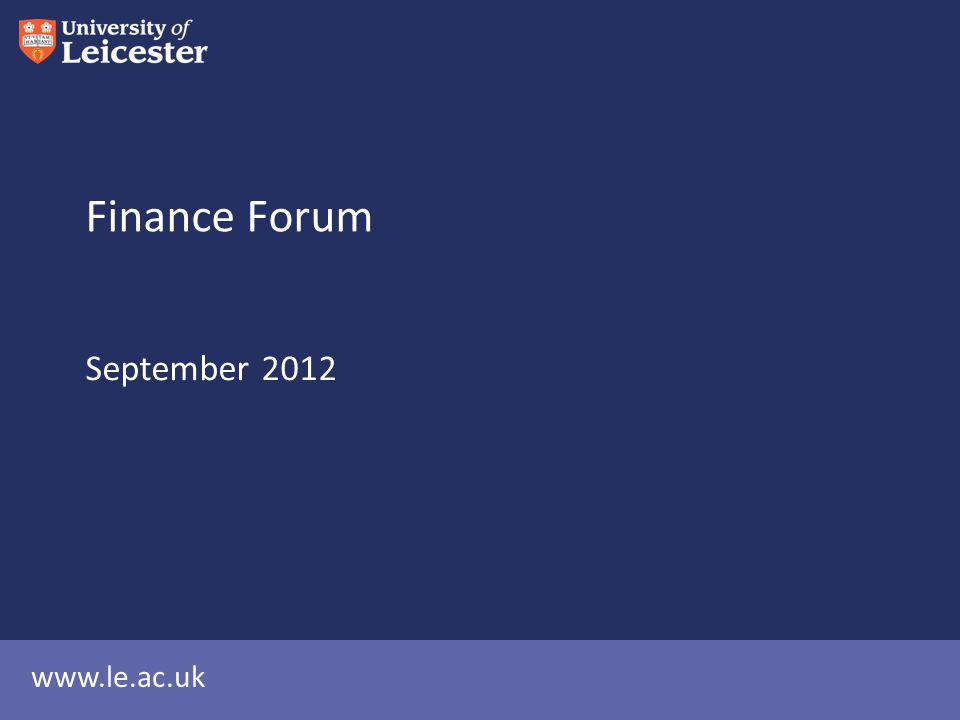 www.le.ac.uk Finance Forum September 2012