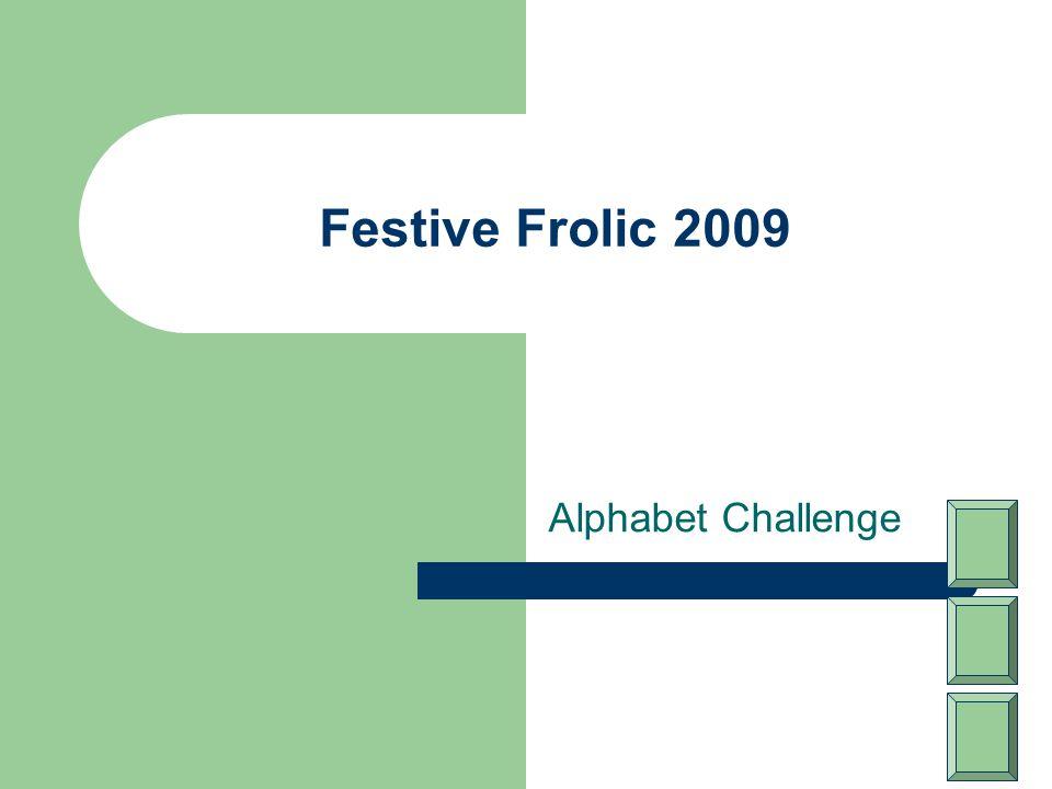 Festive Frolic 2009 Alphabet Challenge