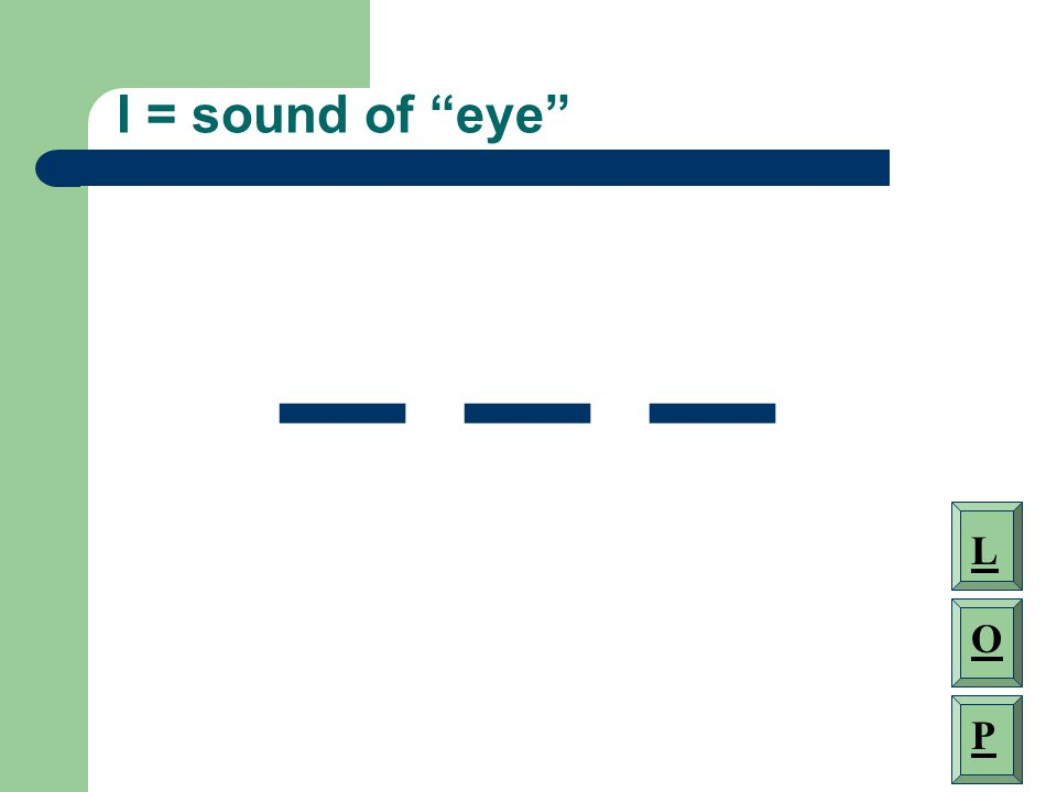 I = sound of eye _ _ _ L O P