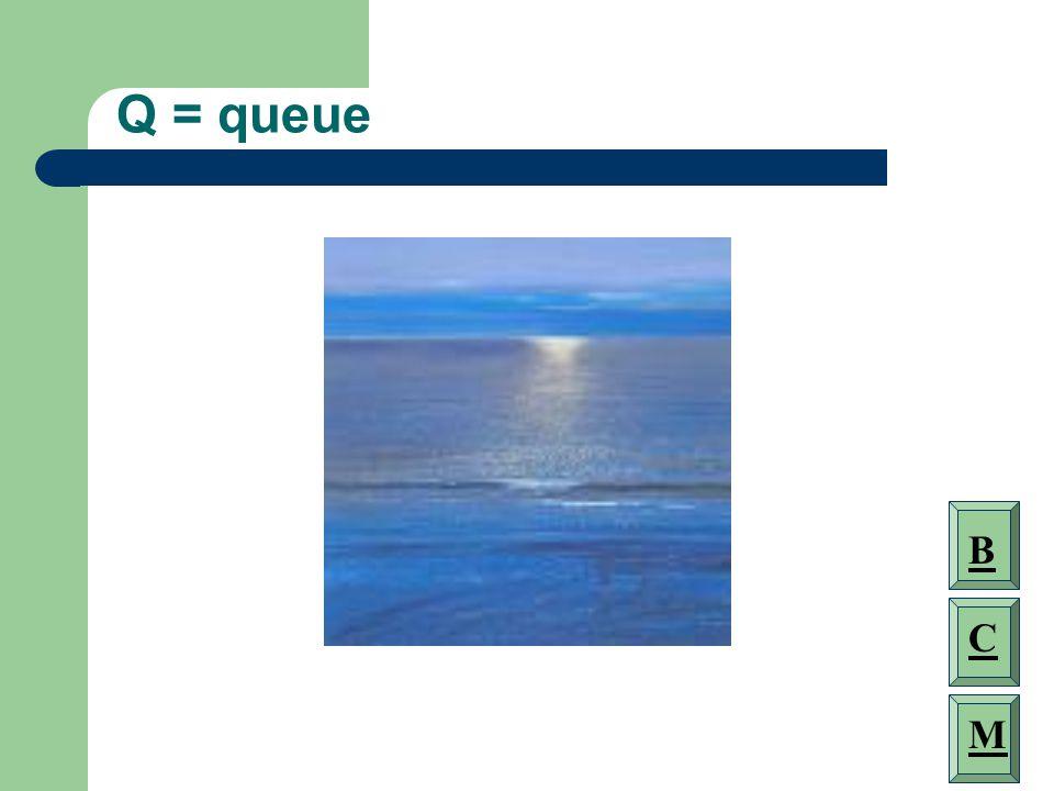 Q = queue B C M
