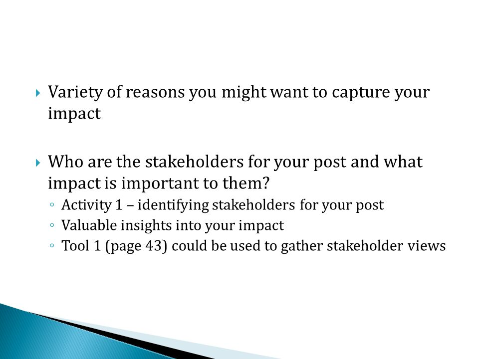  Variety of reasons you might want to capture your impact  Who are the stakeholders for your post and what impact is important to them.
