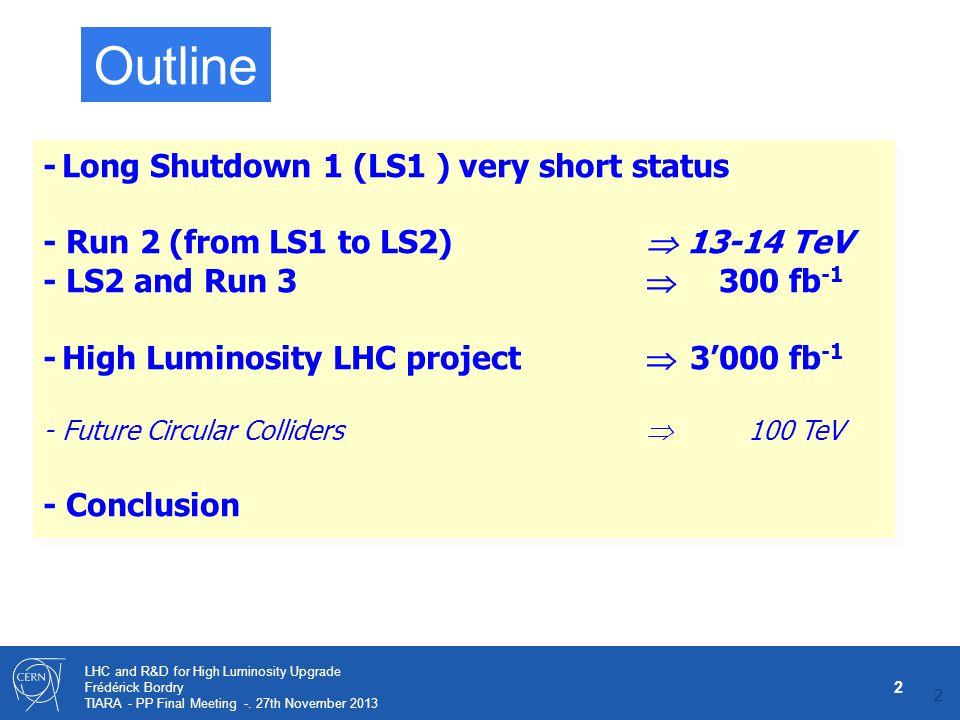 2 LHC and R&D for High Luminosity Upgrade Frédérick Bordry TIARA - PP Final Meeting -. 27th November 2013 -Long Shutdown 1 (LS1 ) very short status -