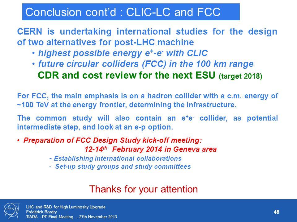 48 LHC and R&D for High Luminosity Upgrade Frédérick Bordry TIARA - PP Final Meeting -. 27th November 2013 CERN is undertaking international studies f