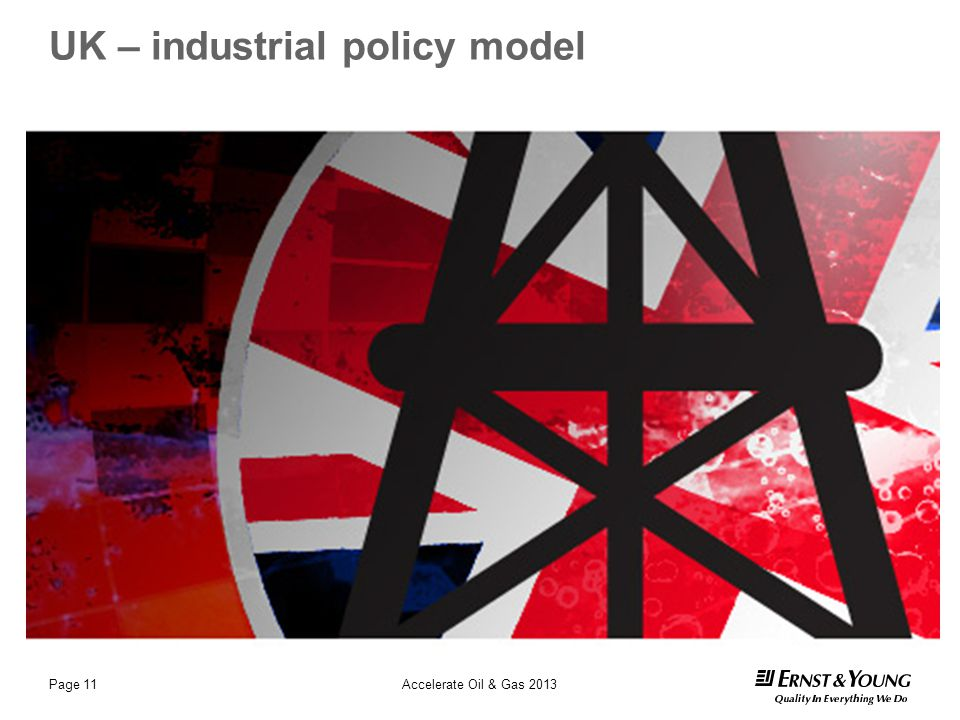 UK – industrial policy model Page 11Accelerate Oil & Gas 2013
