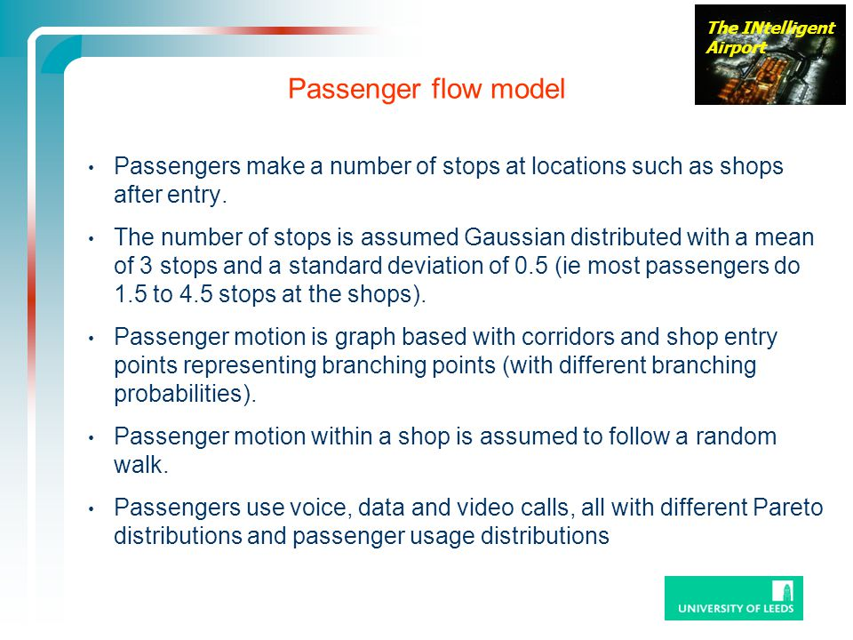 The INtelligent Airport Passenger flow model Passengers make a number of stops at locations such as shops after entry.