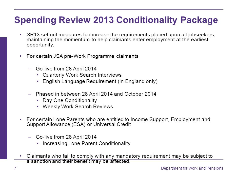 Department for Work and Pensions 7 Spending Review 2013 Conditionality Package SR13 set out measures to increase the requirements placed upon all jobs
