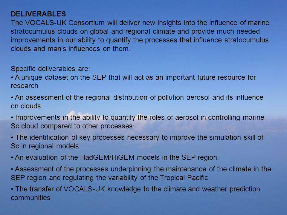 DELIVERABLES The VOCALS-UK Consortium will deliver new insights into the influence of marine stratocumulus clouds on global and regional climate and p