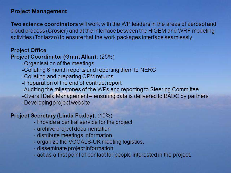 Project Management Two science coordinators will work with the WP leaders in the areas of aerosol and cloud process (Crosier) and at the interface between the HiGEM and WRF modeling activities (Toniazzo) to ensure that the work packages interface seamlessly.