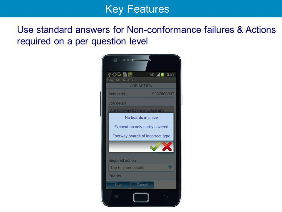 Use standard answers for Non-conformance failures & Actions required on a per question level Key Features
