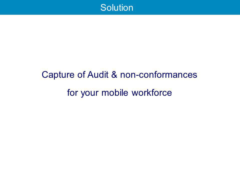 Capture of Audit & non-conformances for your mobile workforce Solution