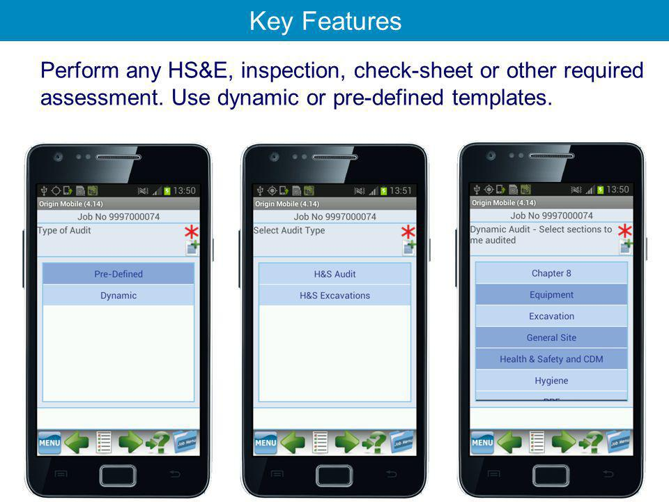 Key Features Perform any HS&E, inspection, check-sheet or other required assessment.