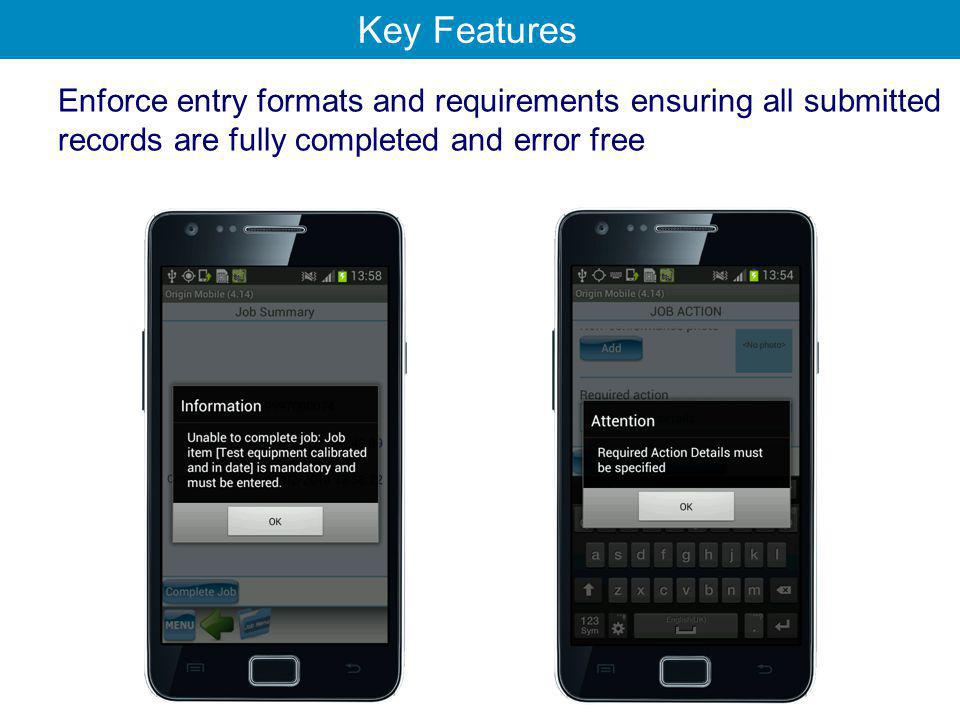 Enforce entry formats and requirements ensuring all submitted records are fully completed and error free Key Features