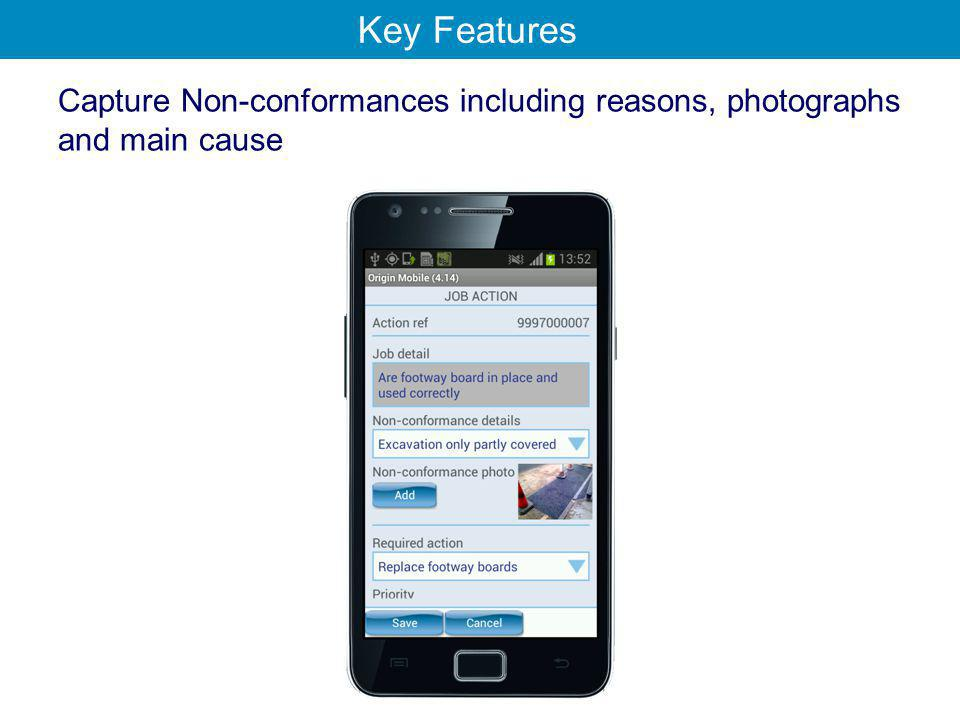Capture Non-conformances including reasons, photographs and main cause Key Features