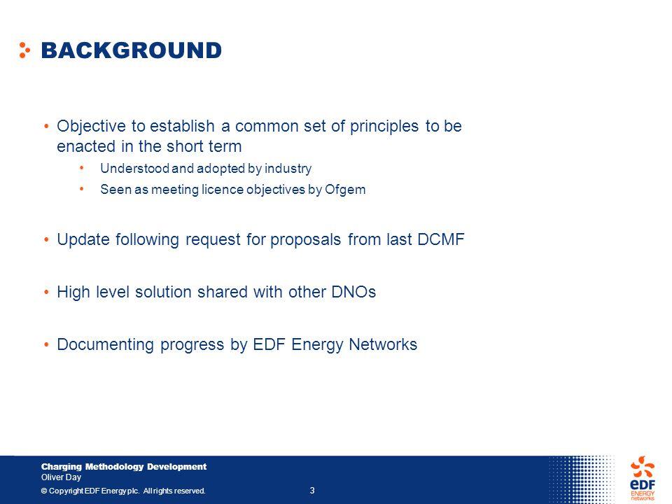 Charging Methodology Development Oliver Day © Copyright EDF Energy plc.
