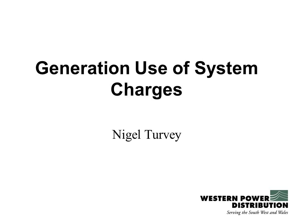 Generation Use of System Charges Nigel Turvey