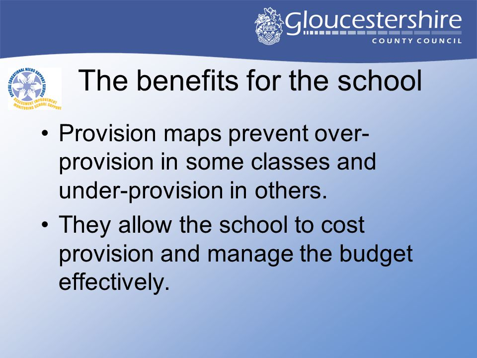 The benefits for the school Provision maps prevent over- provision in some classes and under-provision in others.