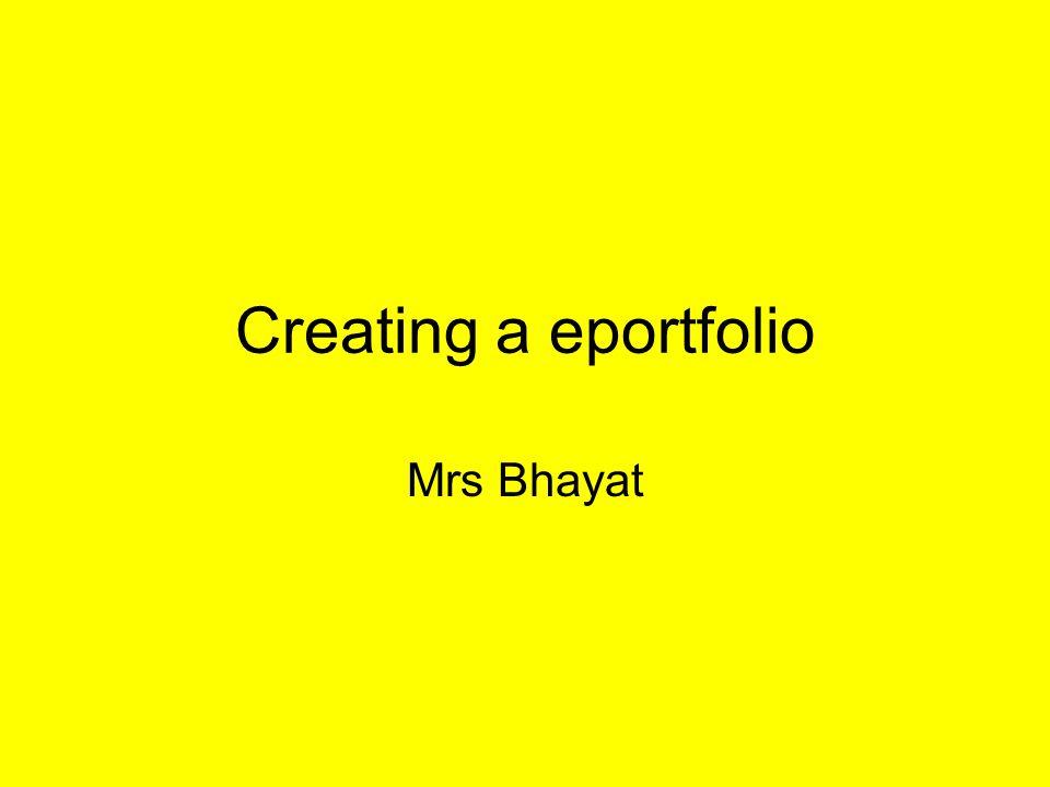 Creating a eportfolio Mrs Bhayat