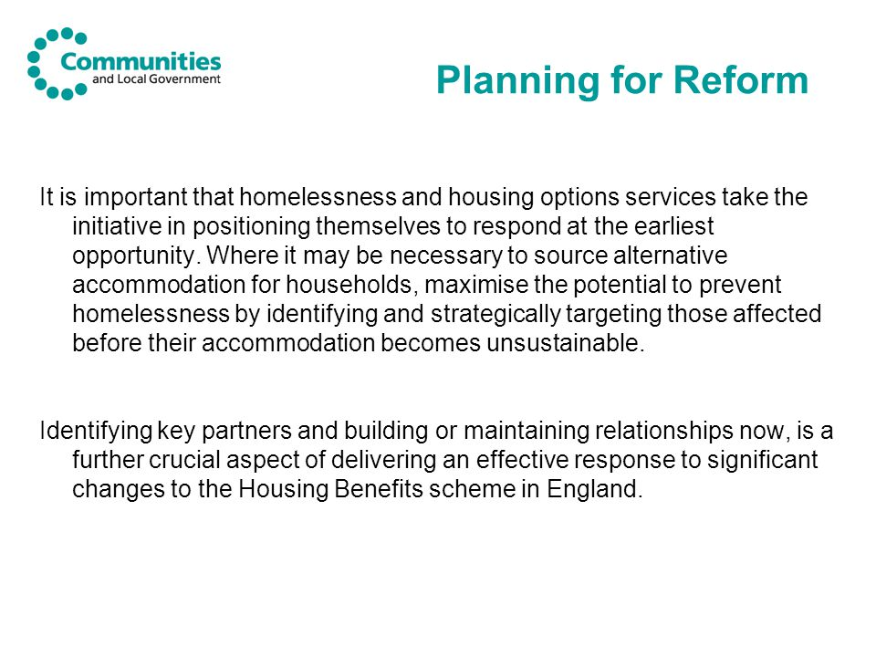 Planning for Reform It is important that homelessness and housing options services take the initiative in positioning themselves to respond at the earliest opportunity.