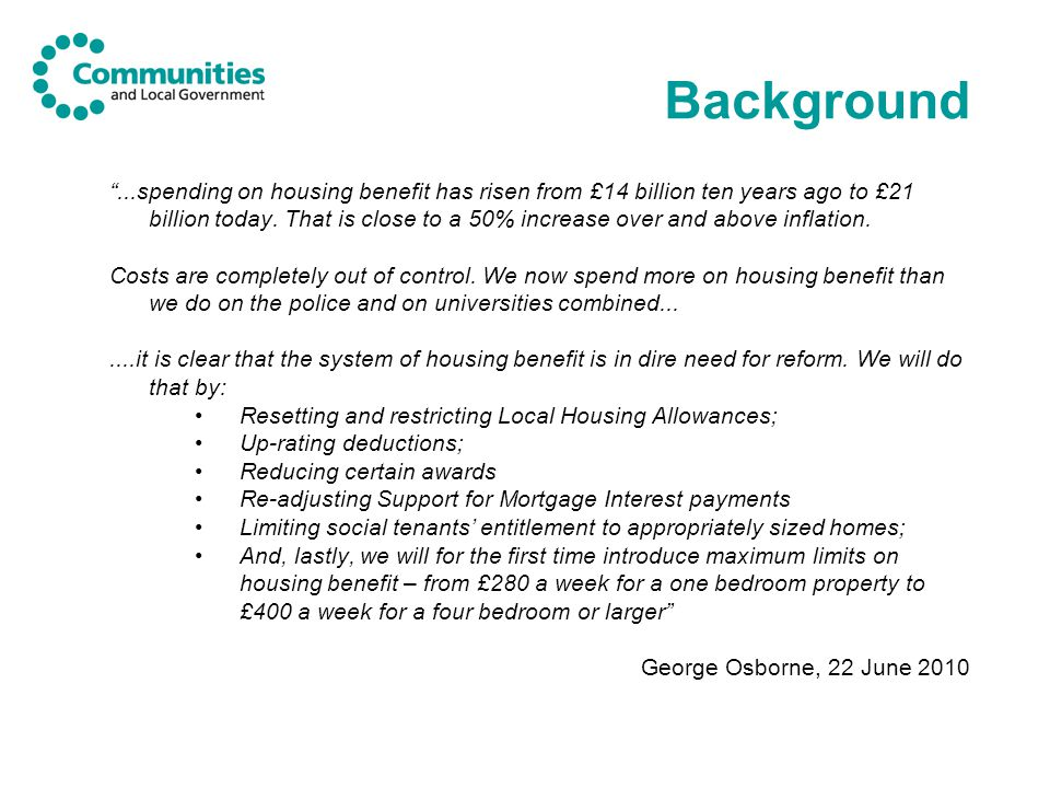 Background ...spending on housing benefit has risen from £14 billion ten years ago to £21 billion today.