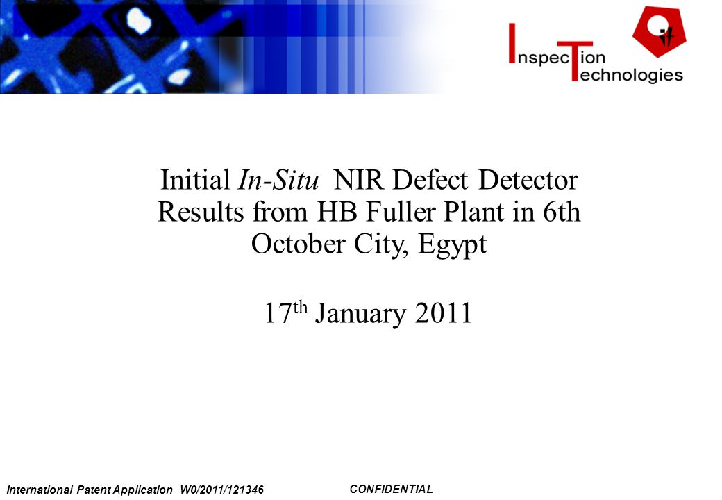 International Patent Application W0/2011/121346 CONFIDENTIAL Initial In-Situ NIR Defect Detector Results from HB Fuller Plant in 6th October City, Egypt 17 th January 2011