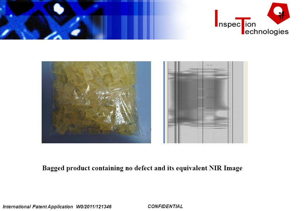 International Patent Application W0/2011/121346 CONFIDENTIAL Bagged product containing no defect and its equivalent NIR Image