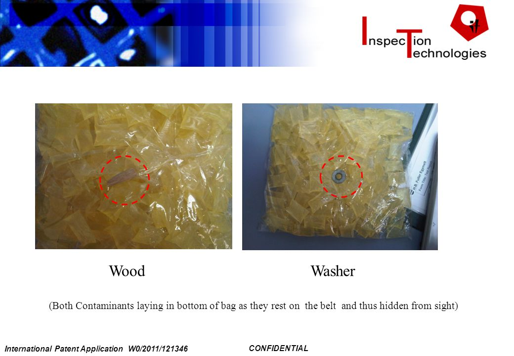 International Patent Application W0/2011/121346 CONFIDENTIAL (Both Contaminants laying in bottom of bag as they rest on the belt and thus hidden from sight) WoodWasher