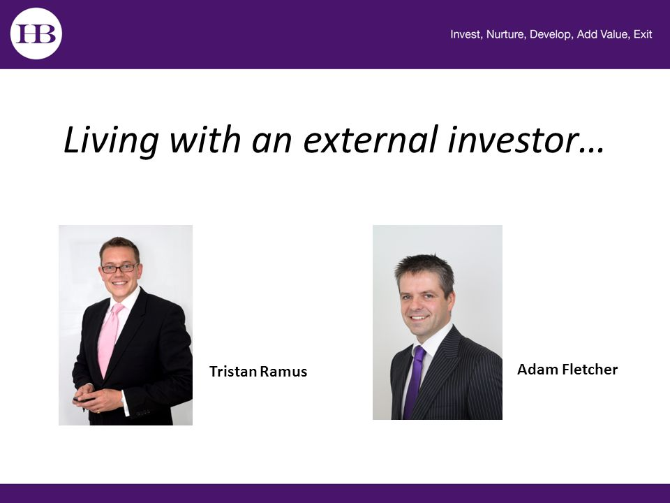 Living with an external investor… Tristan Ramus Adam Fletcher