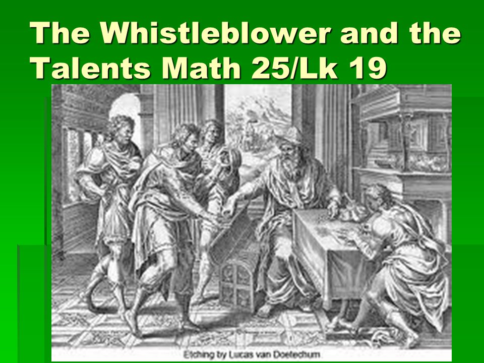 The Whistleblower and the Talents Math 25/Lk 19