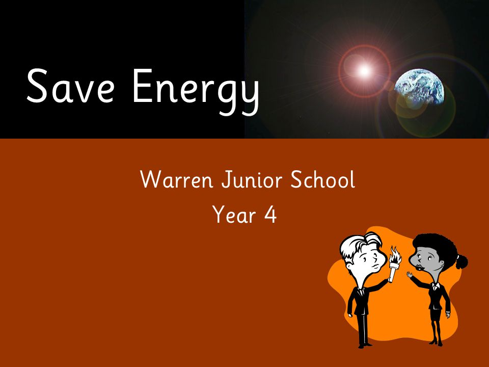 Save Energy Our presentation is about saving energy at Warren Junior School.