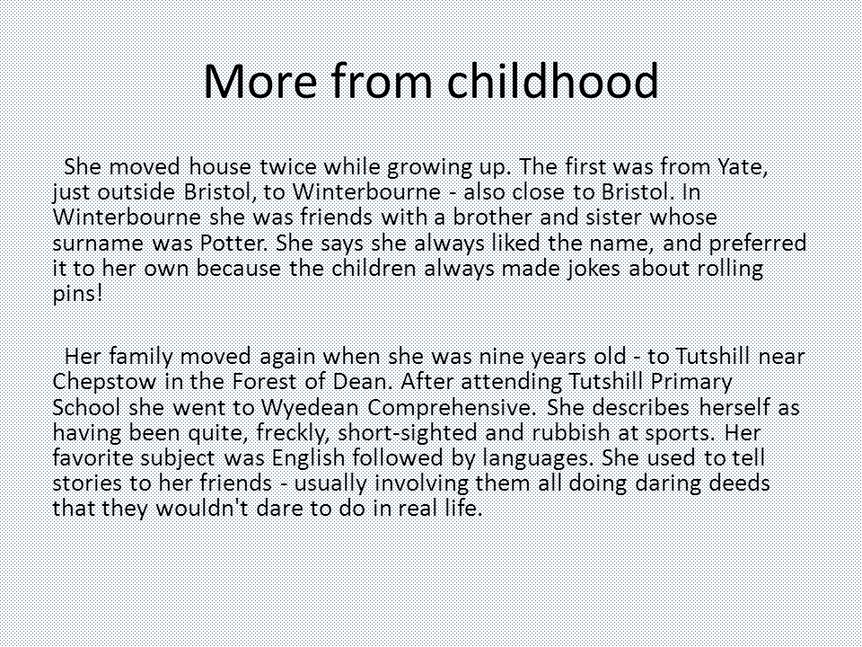 More from childhood She moved house twice while growing up. The first was from Yate, just outside Bristol, to Winterbourne - also close to Bristol. In