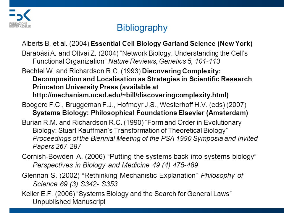 "Bibliography Alberts B. et al. (2004) Essential Cell Biology Garland Science (New York) Barabási A. and Oltvai Z. (2004) ""Network Biology: Understandi"