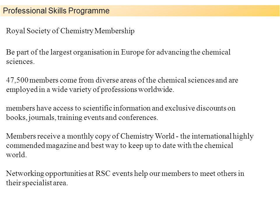 Royal Society of Chemistry Membership Professional Skills Programme Be part of the largest organisation in Europe for advancing the chemical sciences.