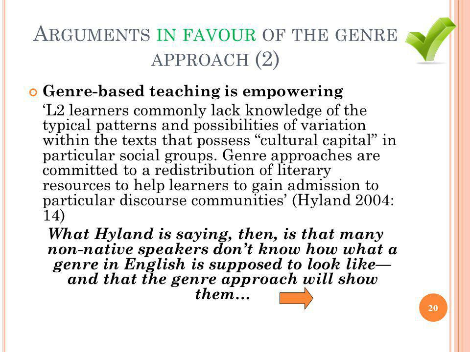 A RGUMENTS IN FAVOUR OF THE GENRE APPROACH (2) Genre-based teaching is empowering 'L2 learners commonly lack knowledge of the typical patterns and pos