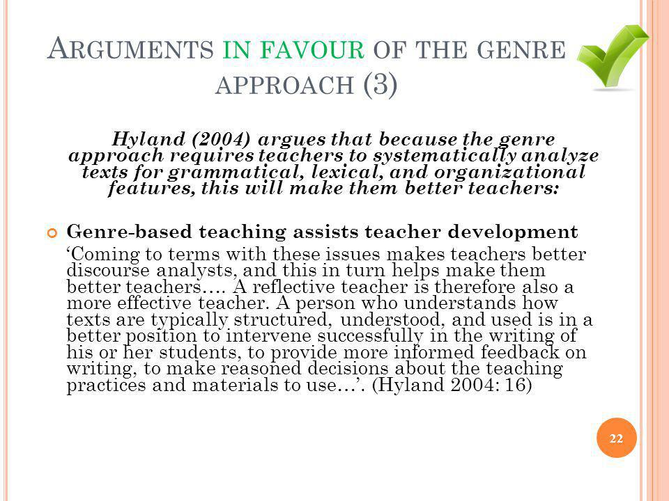 A RGUMENTS IN FAVOUR OF THE GENRE APPROACH (3) Hyland (2004) argues that because the genre approach requires teachers to systematically analyze texts