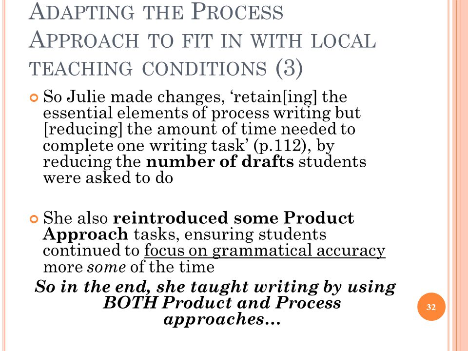 A DAPTING THE P ROCESS A PPROACH TO FIT IN WITH LOCAL TEACHING CONDITIONS (3) So Julie made changes, 'retain[ing] the essential elements of process wr