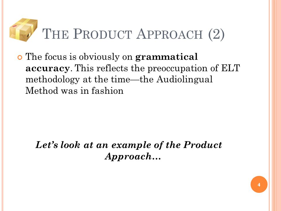 T HE P RODUCT A PPROACH (2) The focus is obviously on grammatical accuracy. This reflects the preoccupation of ELT methodology at the time—the Audioli