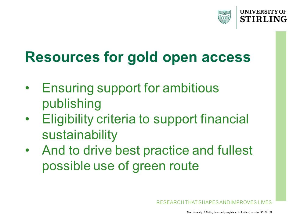 RESEARCH THAT SHAPES AND IMPROVES LIVES The University of Stirling is a charity registered in Scotland, number SC 011159 Resources for gold open acces