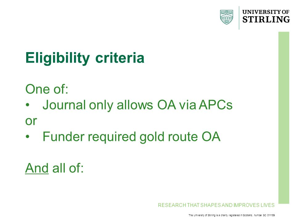 RESEARCH THAT SHAPES AND IMPROVES LIVES The University of Stirling is a charity registered in Scotland, number SC 011159 Eligibility criteria One of: