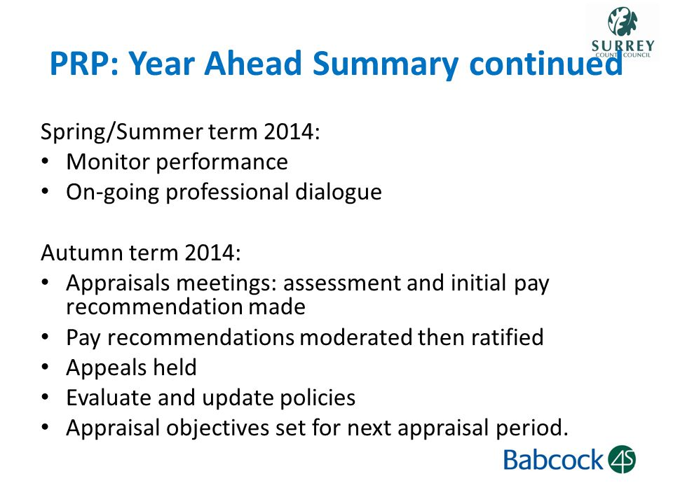 PRP: Year Ahead Summary continued Spring/Summer term 2014: Monitor performance On-going professional dialogue Autumn term 2014: Appraisals meetings: a