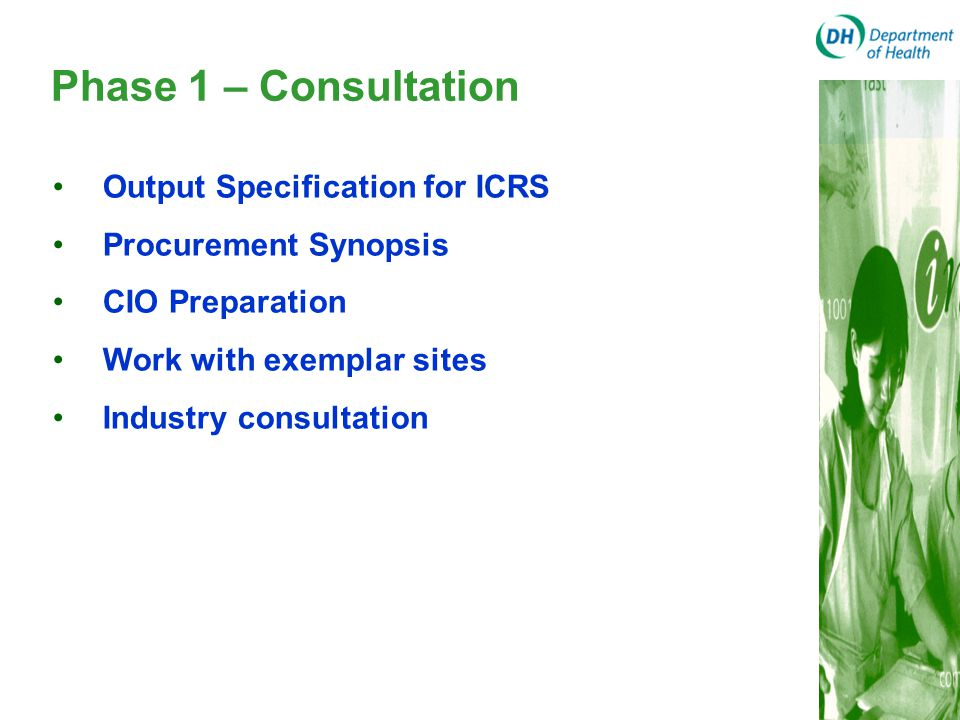 Phase 1 – Consultation Output Specification for ICRS Procurement Synopsis CIO Preparation Work with exemplar sites Industry consultation